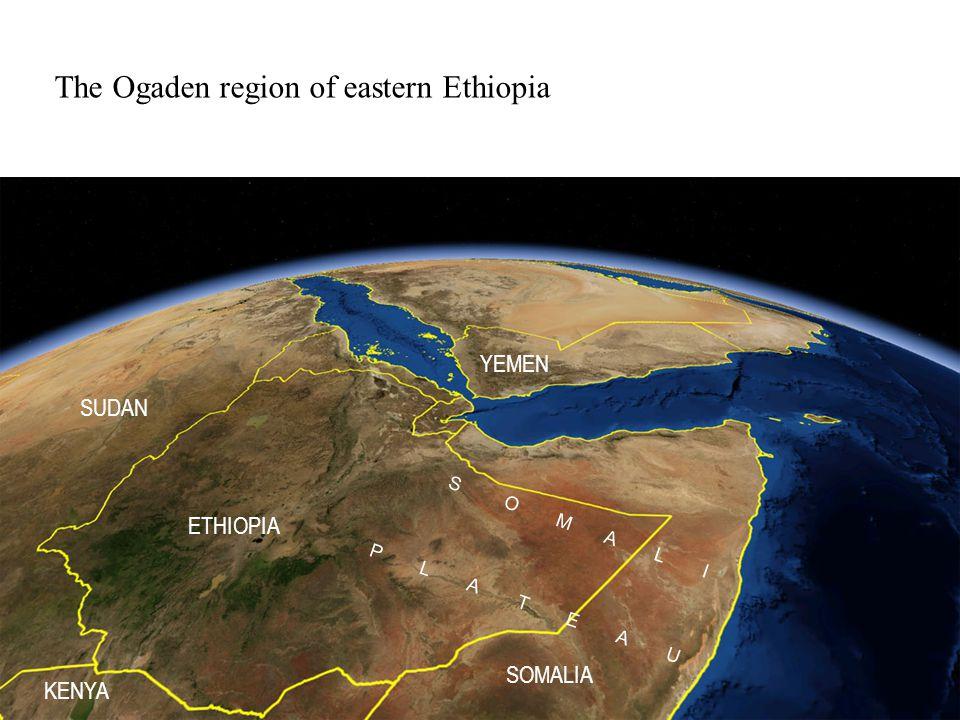The Ogaden region of eastern Ethiopia S O M A L I P L A T E A U ETHIOPIA KENYA SUDAN SOMALIA YEMEN