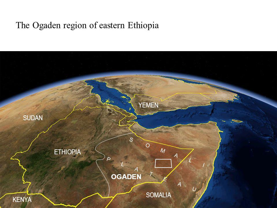 S O M A L I P L A T E A U The Ogaden region of eastern Ethiopia OGADEN ETHIOPIA KENYA SUDAN SOMALIA YEMEN