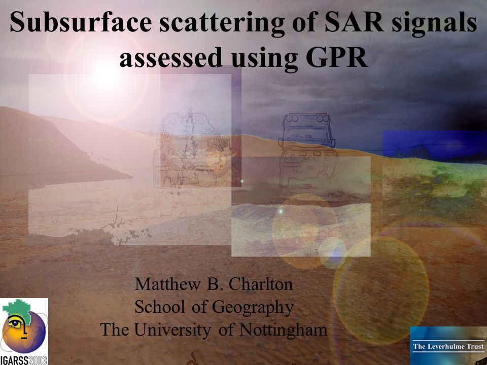 Subsurface scattering of SAR signals assessed using GPR Matthew B. Charlton School of Geography The University of Nottingham