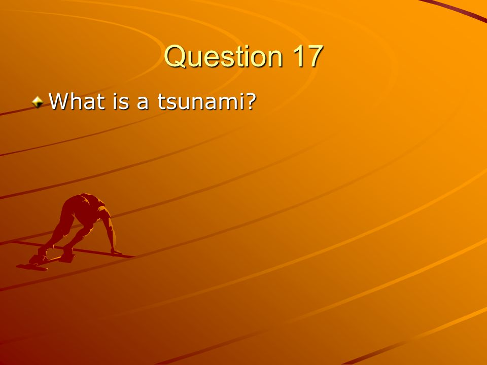 Question 17 What is a tsunami?