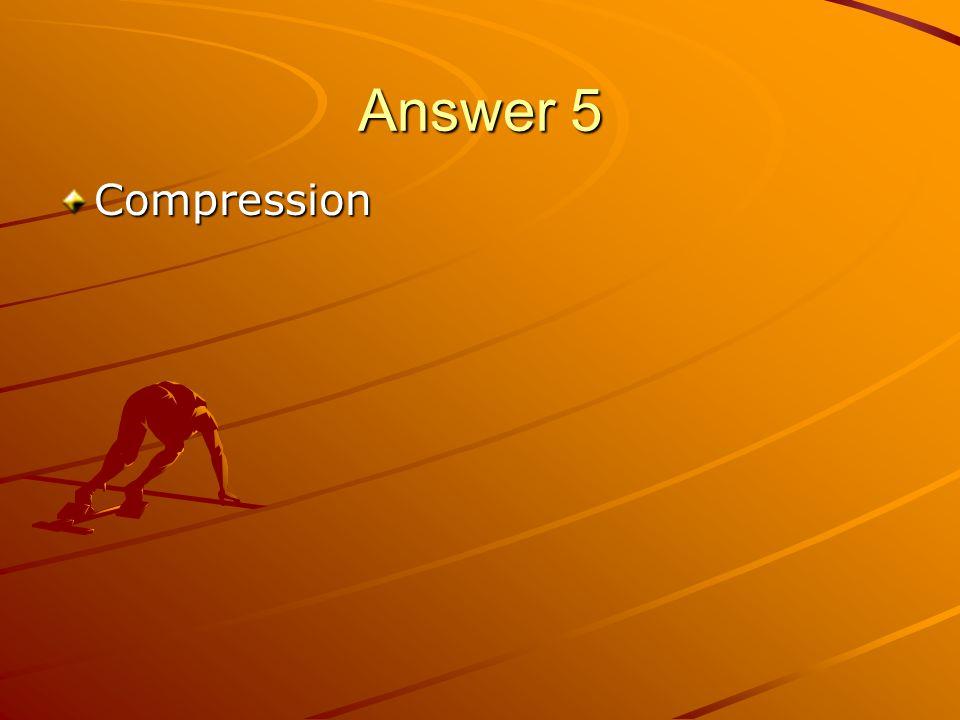 Answer 5 Compression