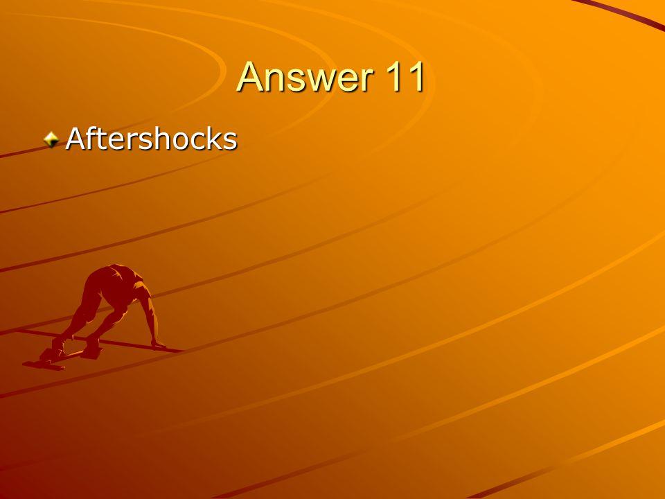 Answer 11 Aftershocks