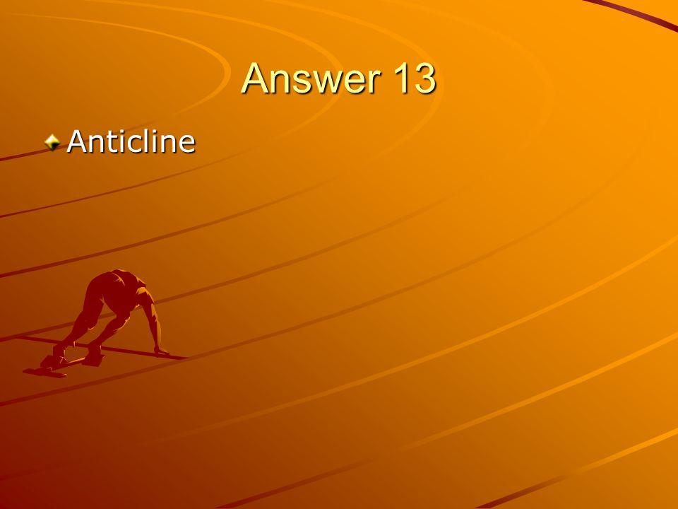 Answer 13 Anticline