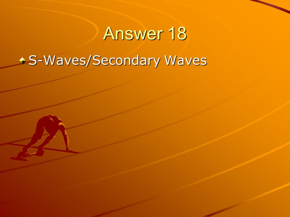 Answer 18 S-Waves/Secondary Waves