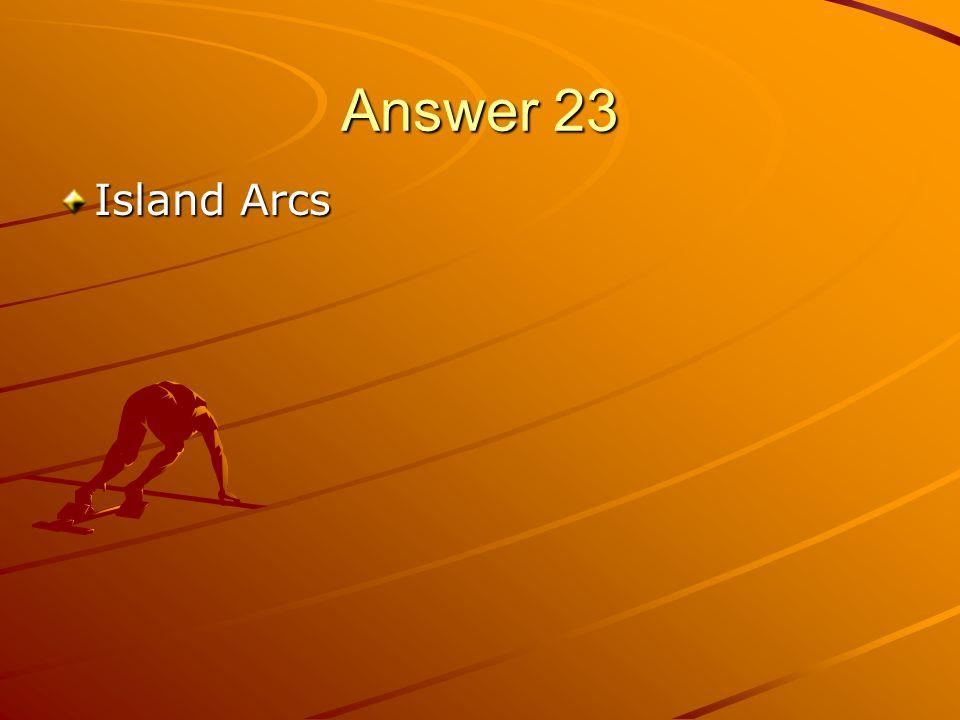 Answer 23 Island Arcs