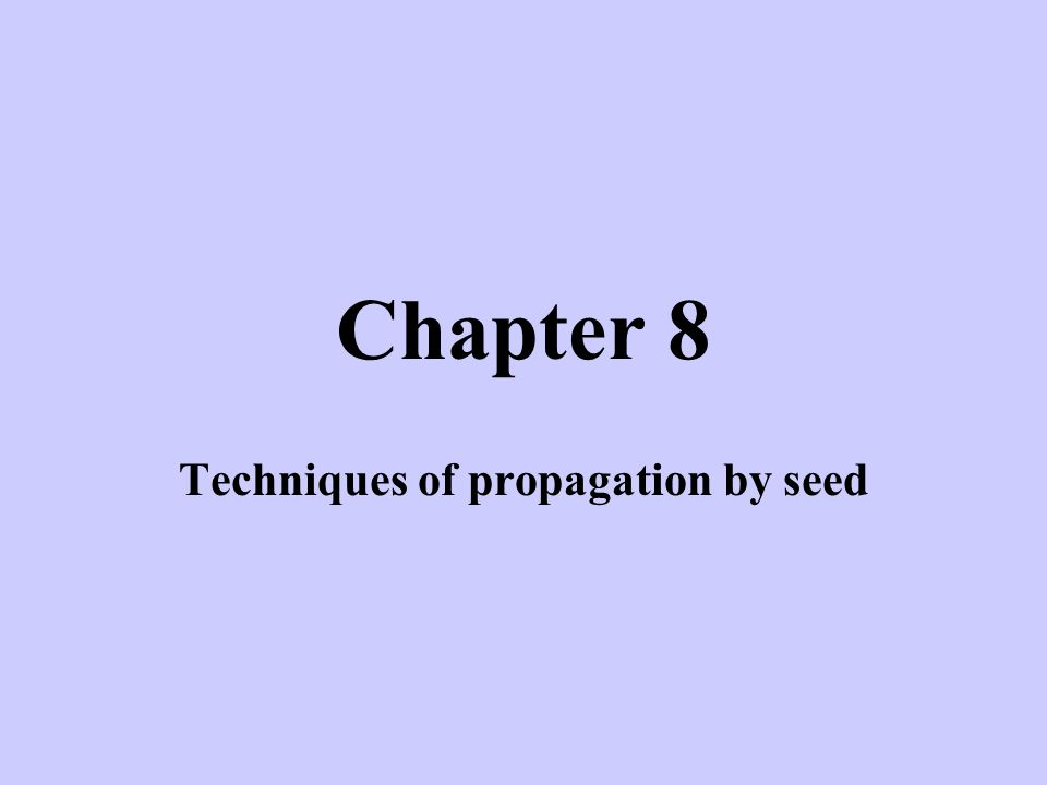 Chapter 8 Techniques of propagation by seed