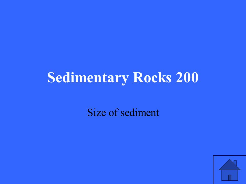Sedimentary Rocks 200 Size of sediment