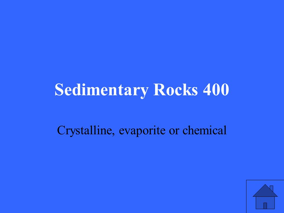 Sedimentary Rocks 400 Crystalline, evaporite or chemical