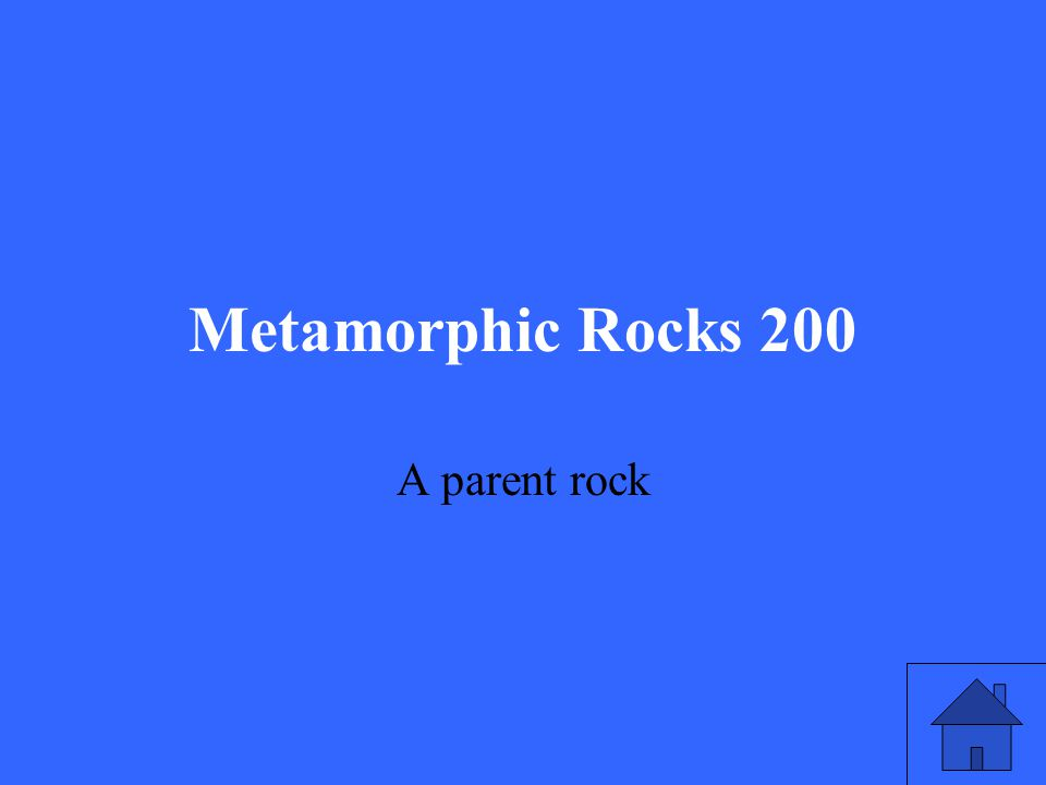 Metamorphic Rocks 200 A parent rock