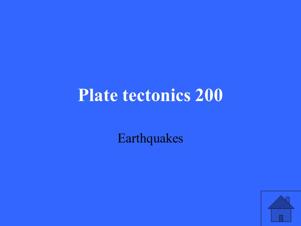 Plate tectonics 200 Earthquakes