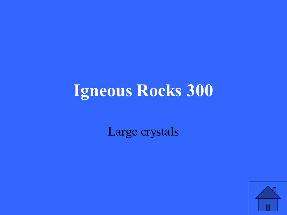 Igneous Rocks 300 Large crystals