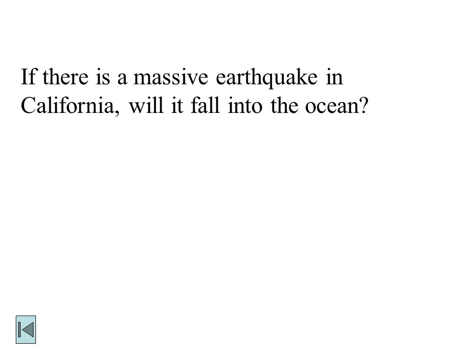Final Jeopardy The answer is: no, because the fault is very shallow compared to the thickness of the tectonic plate and the boundary between Pacific Plate and the North American Plate is a Strike-Slip faults which moves horizontally.