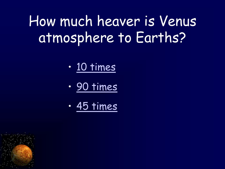 How much heaver is Venus atmosphere to Earths? 10 times 90 times 45 times