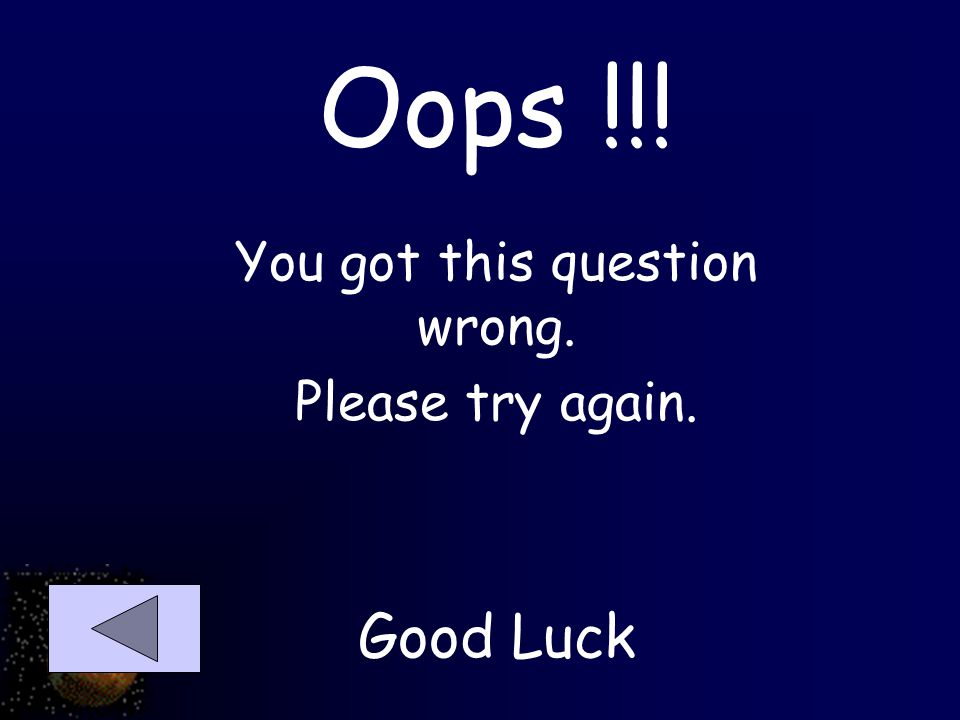 Oops !!! You got this question wrong. Please try again. Good Luck