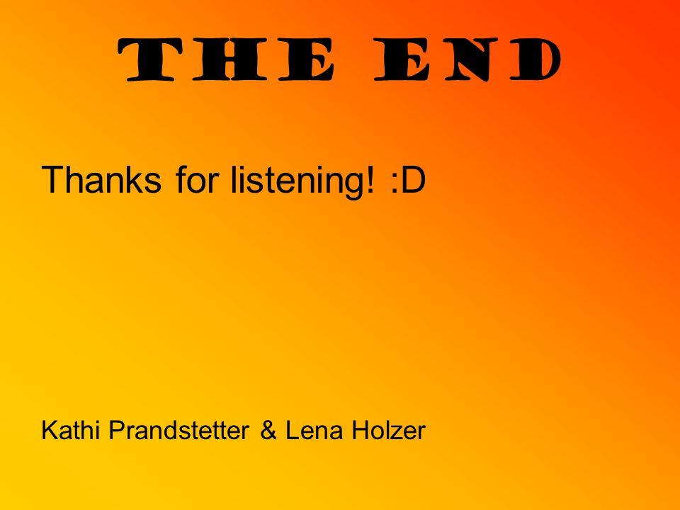 THE END Thanks for listening! :D Kathi Prandstetter & Lena Holzer
