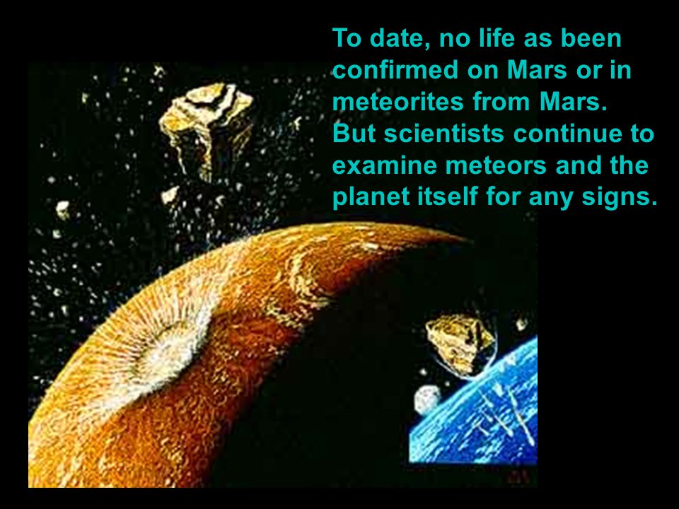To date, no life as been confirmed on Mars or in meteorites from Mars.