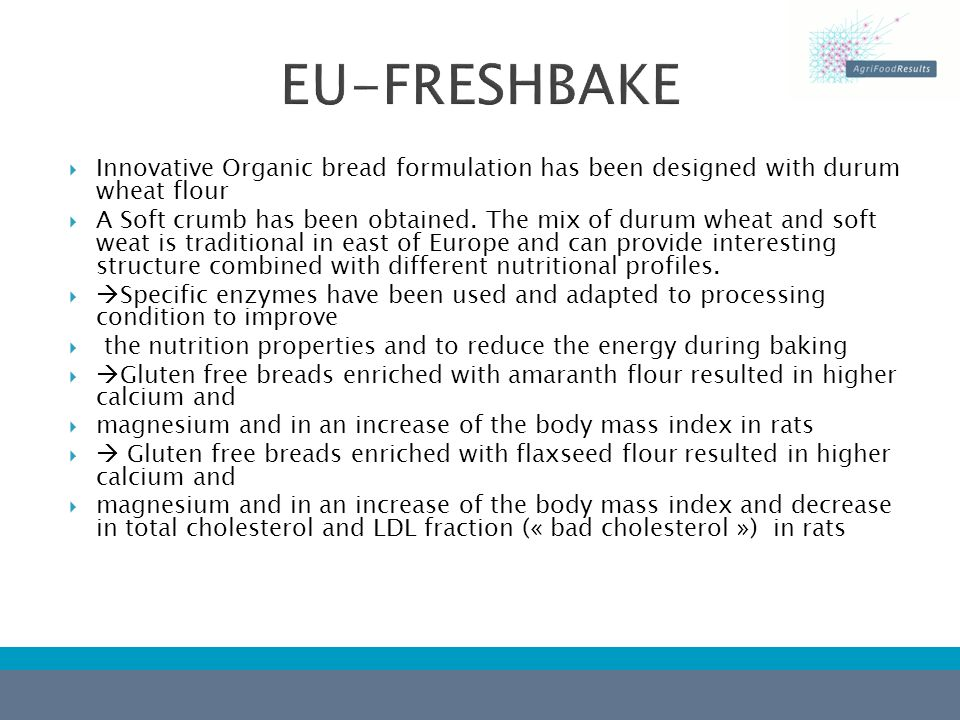  Innovative Organic bread formulation has been designed with durum wheat flour  A Soft crumb has been obtained.