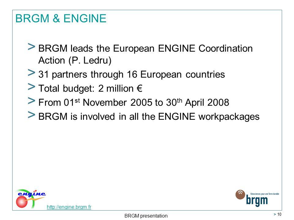 http://engine.brgm.fr BRGM presentation > 10 BRGM & ENGINE > BRGM leads the European ENGINE Coordination Action (P.