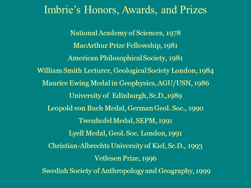 National Academy of Sciences, 1978 MacArthur Prize Fellowship, 1981 American Philosophical Society, 1981 William Smith Lecturer, Geological Society Lo