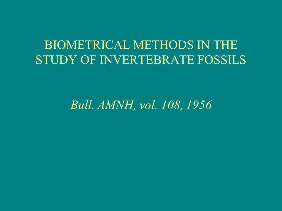BIOMETRICAL METHODS IN THE STUDY OF INVERTEBRATE FOSSILS Bull. AMNH, vol. 108, 1956