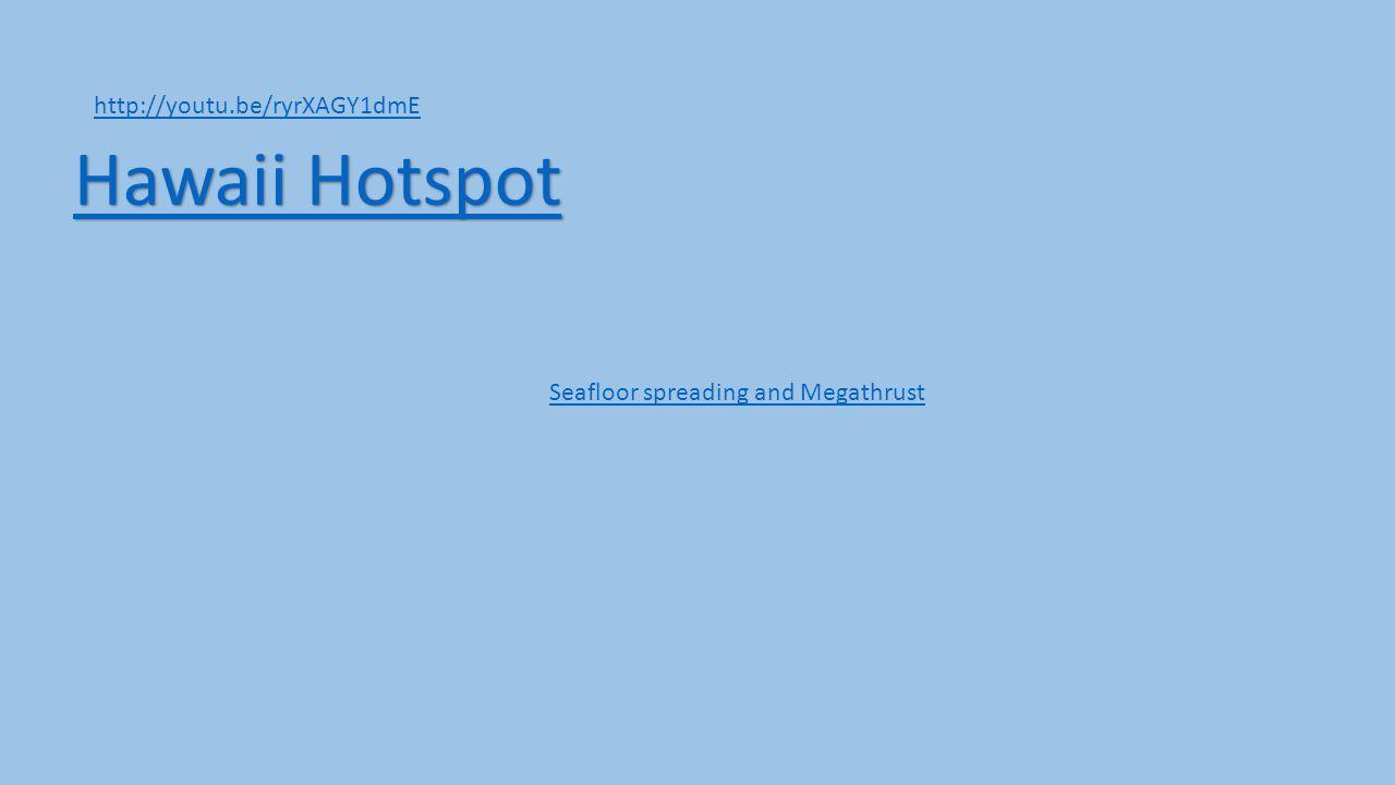 http://youtu.be/ryrXAGY1dmE Hawaii Hotspot Hawaii Hotspot Seafloor spreading and Megathrust