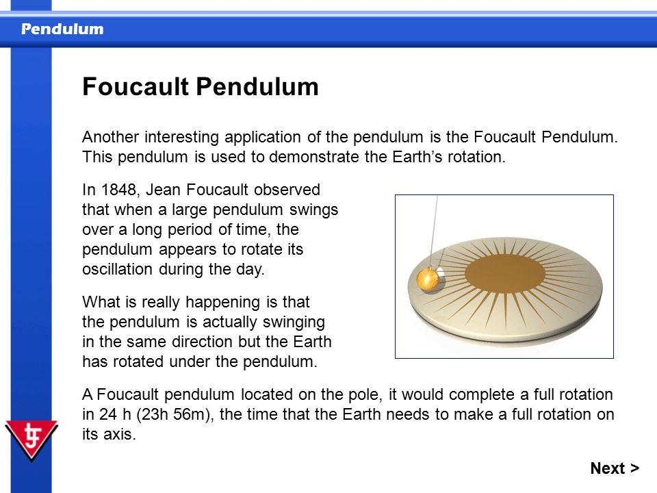 Pendulum Foucault Pendulum Another interesting application of the pendulum is the Foucault Pendulum.