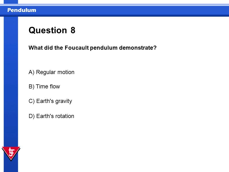 Pendulum 8 What did the Foucault pendulum demonstrate.