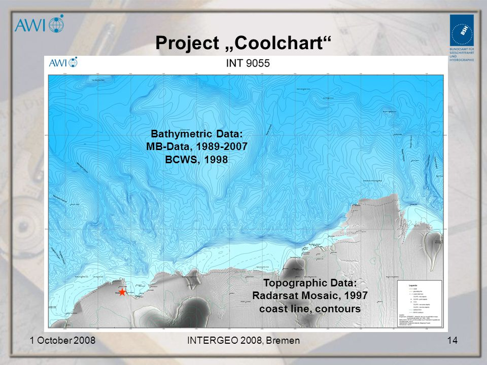 "1 October 2008INTERGEO 2008, Bremen14 Project ""Coolchart Bathymetric Data: MB-Data, 1989-2007 BCWS, 1998 Topographic Data: Radarsat Mosaic, 1997 coast line, contours"