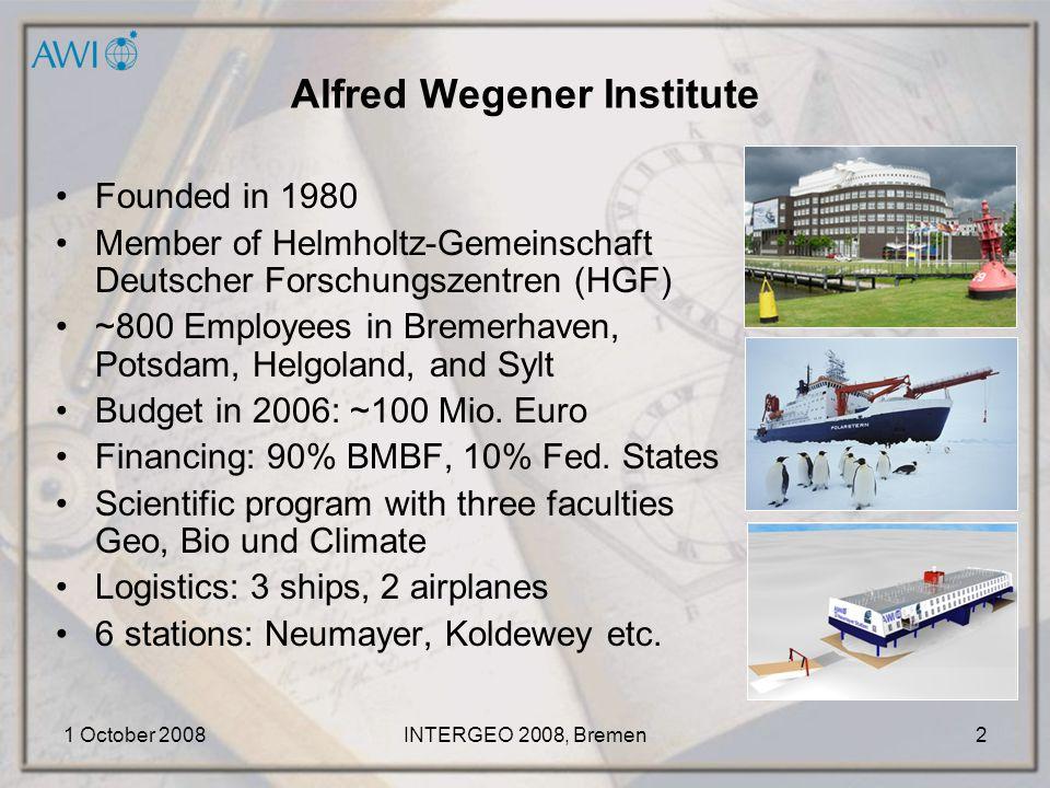 1 October 2008INTERGEO 2008, Bremen2 Alfred Wegener Institute Founded in 1980 Member of Helmholtz-Gemeinschaft Deutscher Forschungszentren (HGF) ~800 Employees in Bremerhaven, Potsdam, Helgoland, and Sylt Budget in 2006: ~100 Mio.