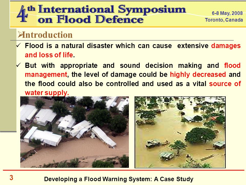 Developing a Flood Warning System: A Case Study 6-8 May, 2008 Toronto, Canada 3  Introduction Flood is a natural disaster which can cause extensive damages and loss of life.