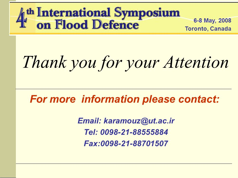 6-8 May, 2008 Toronto, Canada Thank you for your Attention For more information please contact: Email: karamouz@ut.ac.ir Tel: 0098-21-88555884 Fax:0098-21-88701507