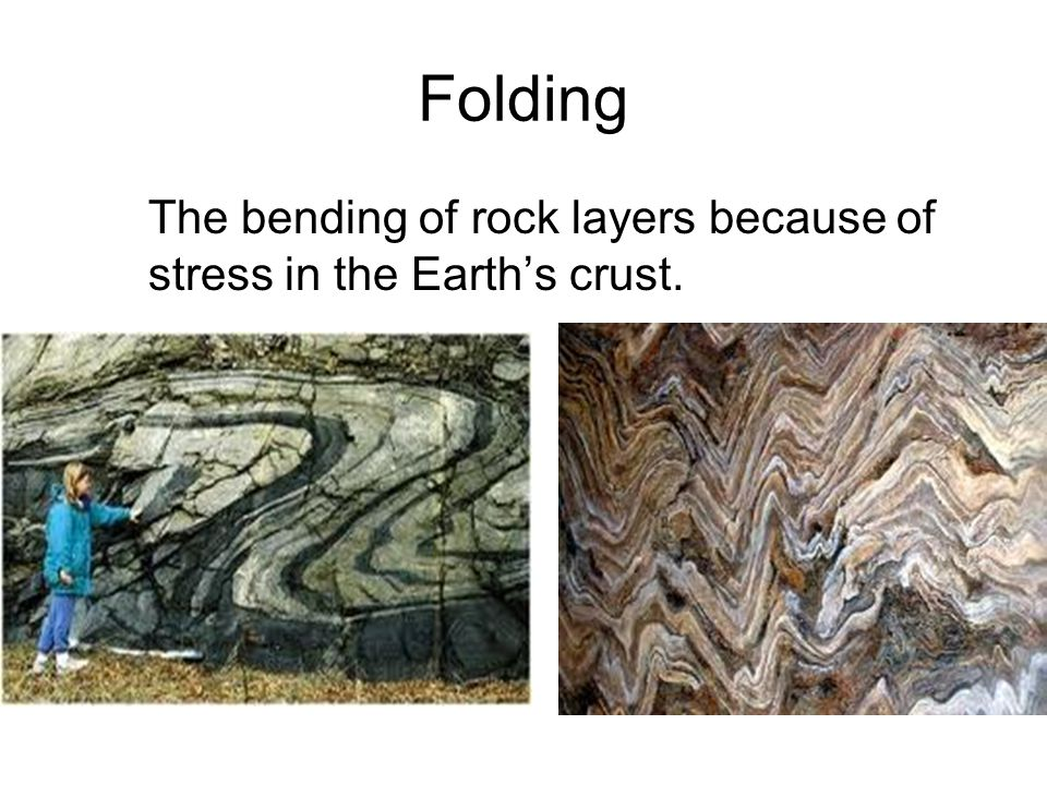 Folding The bending of rock layers because of stress in the Earth's crust.
