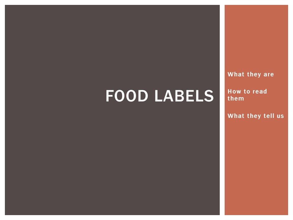 What they are How to read them What they tell us FOOD LABELS