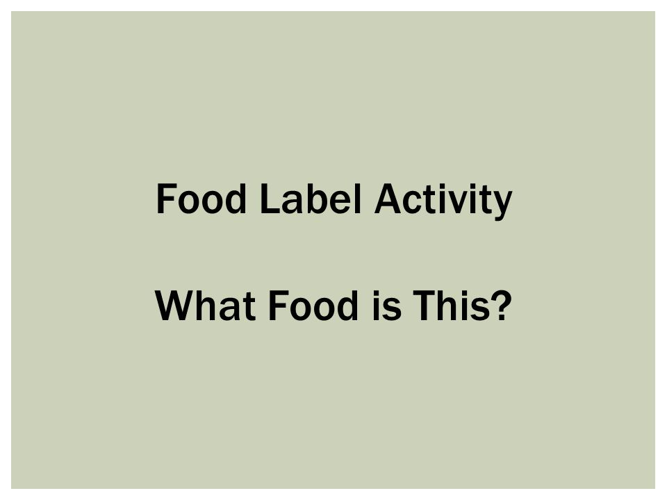 Food Label Activity What Food is This?