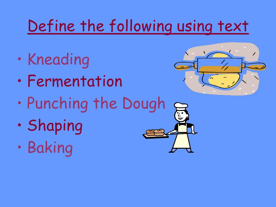 Define the following using text Kneading Fermentation Punching the Dough Shaping Baking
