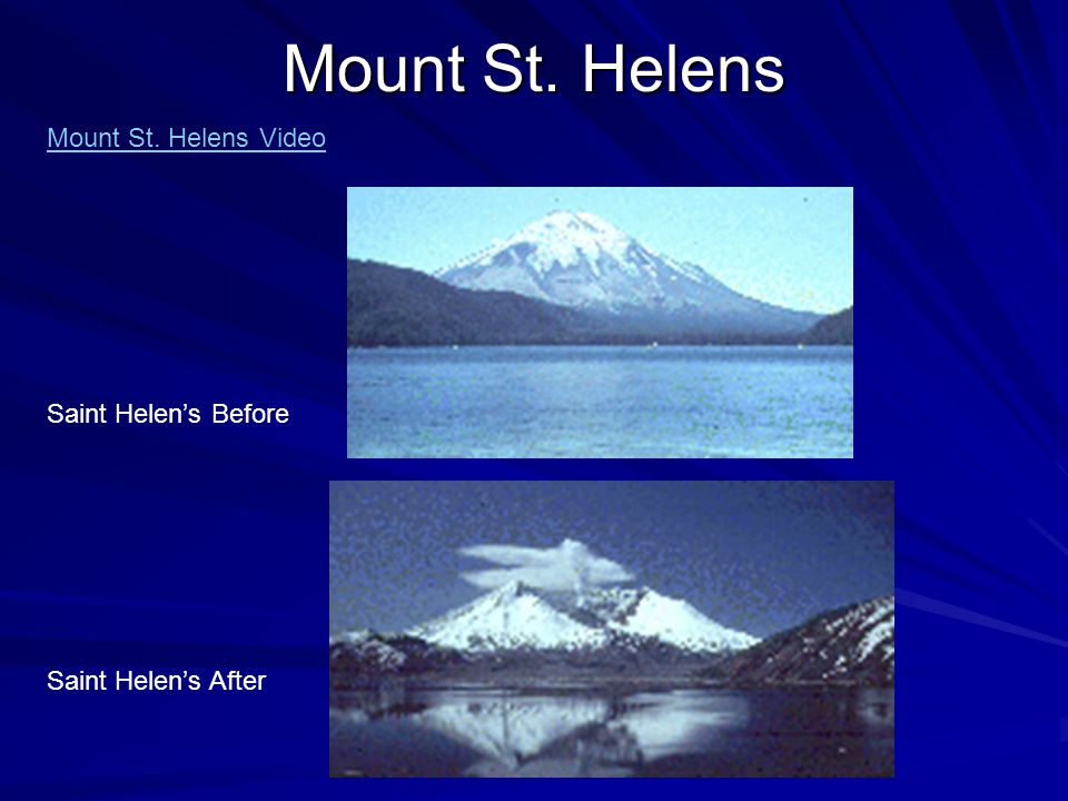 Mount St. Helens Saint Helen's Before Saint Helen's After Mount St. Helens Video