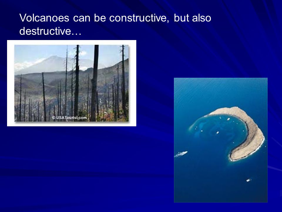 Volcanoes can be constructive, but also destructive…