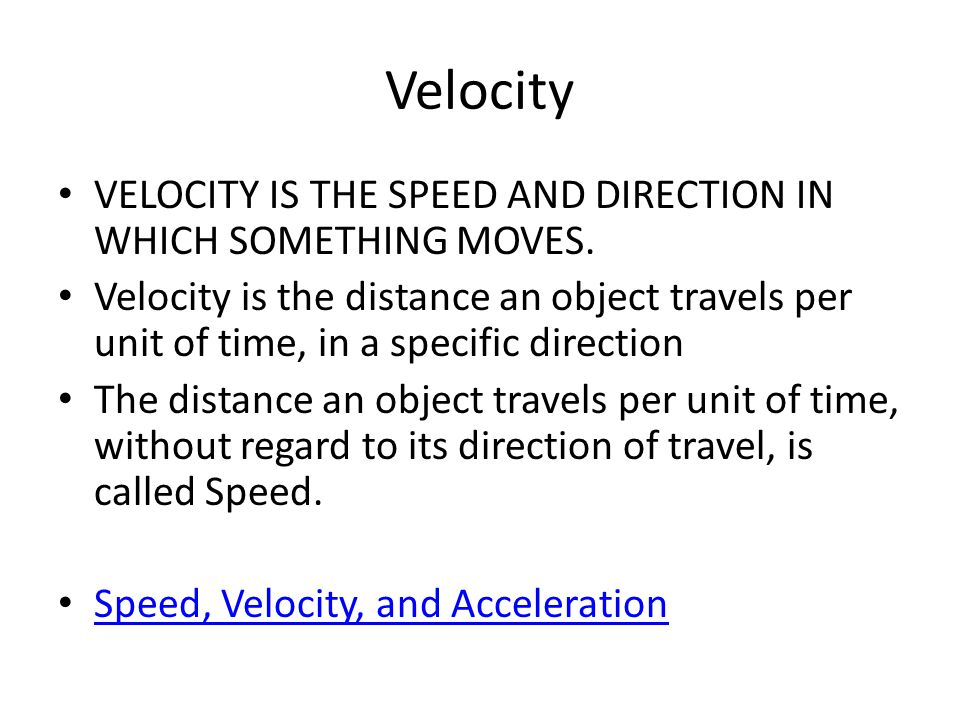 Velocity VELOCITY IS THE SPEED AND DIRECTION IN WHICH SOMETHING MOVES.