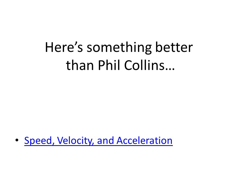 Here's something better than Phil Collins… Speed, Velocity, and Acceleration