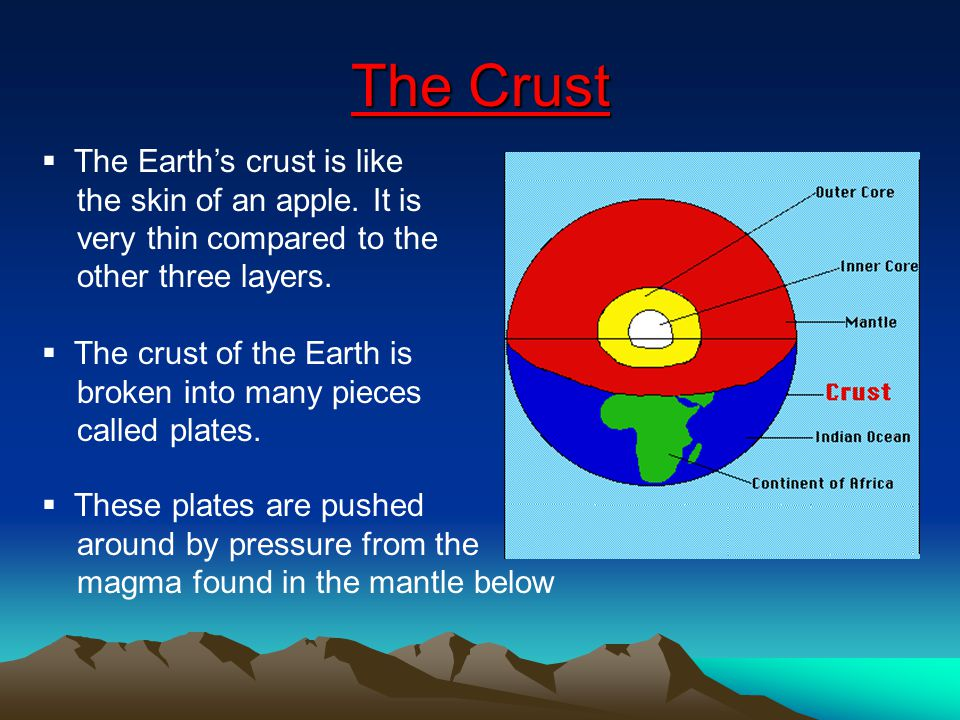 The Crust  The Earth's crust is like the skin of an apple.