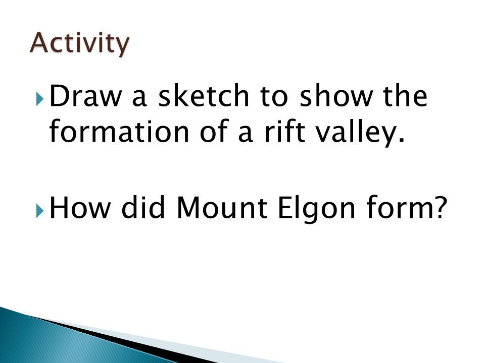  Draw a sketch to show the formation of a rift valley.  How did Mount Elgon form?
