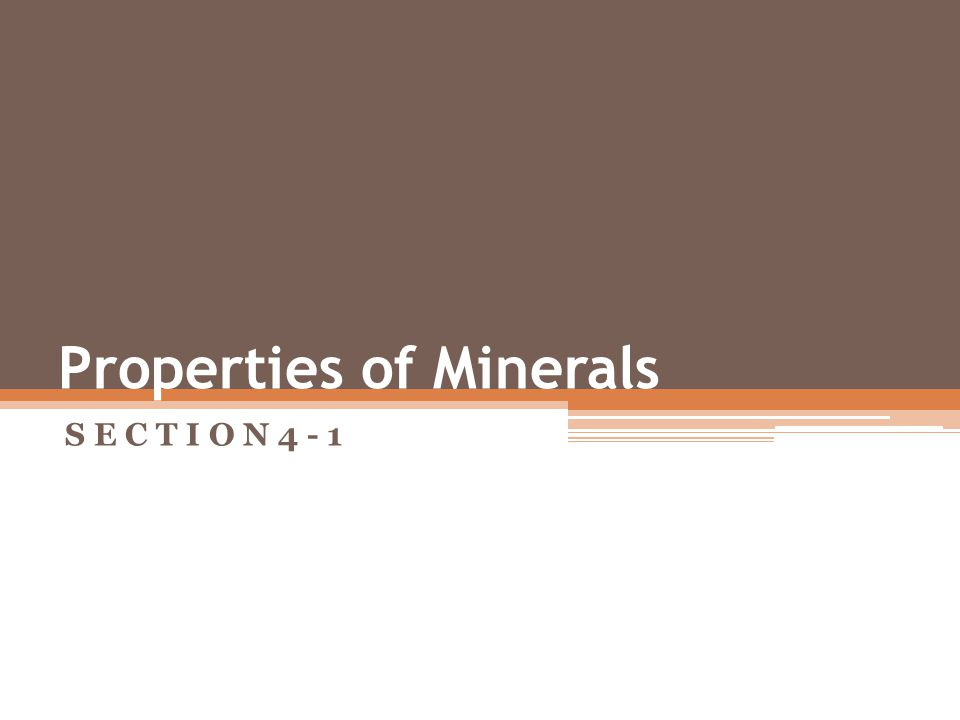 Properties of Minerals S E C T I O N 4 - 1