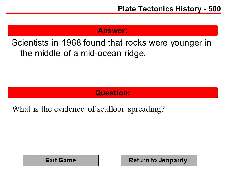 Answer: Question: Plate Tectonics History - 500 Scientists in 1968 found that rocks were younger in the middle of a mid-ocean ridge.