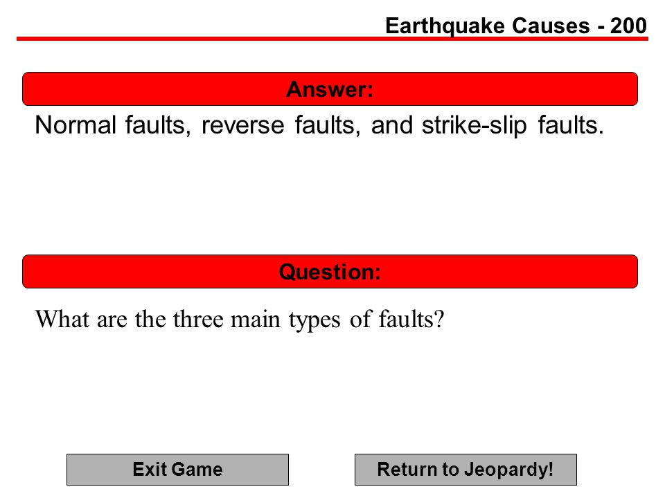 Answer: Question: Earthquake Causes - 200 Normal faults, reverse faults, and strike-slip faults.