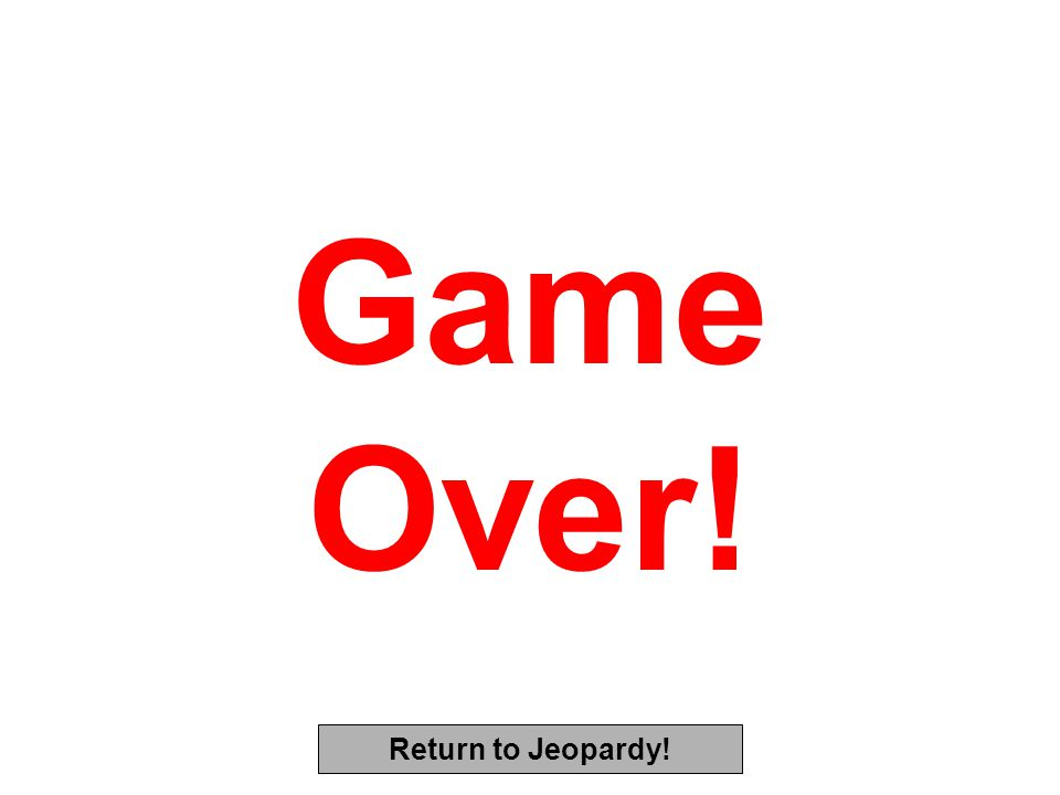 Game Over! Return to Jeopardy!