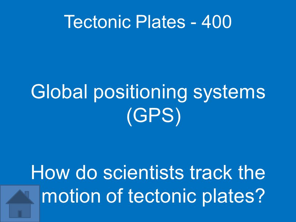 Tectonic Plates - 400 Global positioning systems (GPS) How do scientists track the motion of tectonic plates