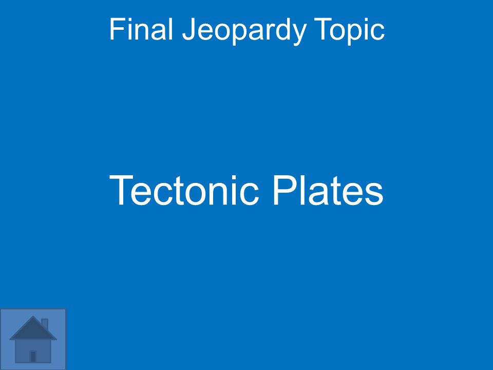 Final Jeopardy Topic Tectonic Plates