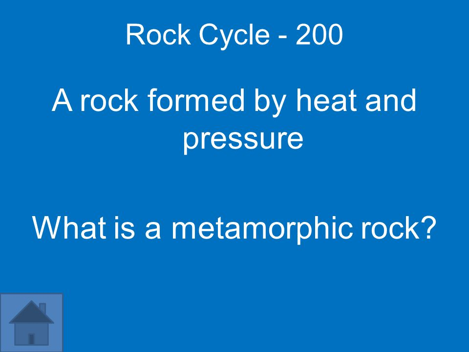 Rock Cycle - 200 A rock formed by heat and pressure What is a metamorphic rock