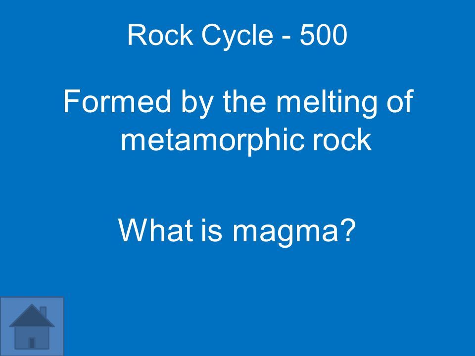 Rock Cycle - 500 Formed by the melting of metamorphic rock What is magma