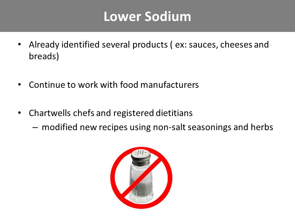 Already identified several products ( ex: sauces, cheeses and breads) Continue to work with food manufacturers Chartwells chefs and registered dietiti